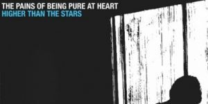 The Pains of Being Pure at Heart – Higher than the stars