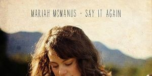 Mariah McManus – Say It Again